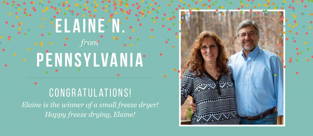 Congratulations to Elaine N., from Pennsylvania. She was selected as the winner of a small freeze dryer.