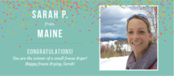 Congratulations to Sarah P.! She is the winner of a small freeze dryer. A shiny red freeze dryer will soon be on its way to Maine!