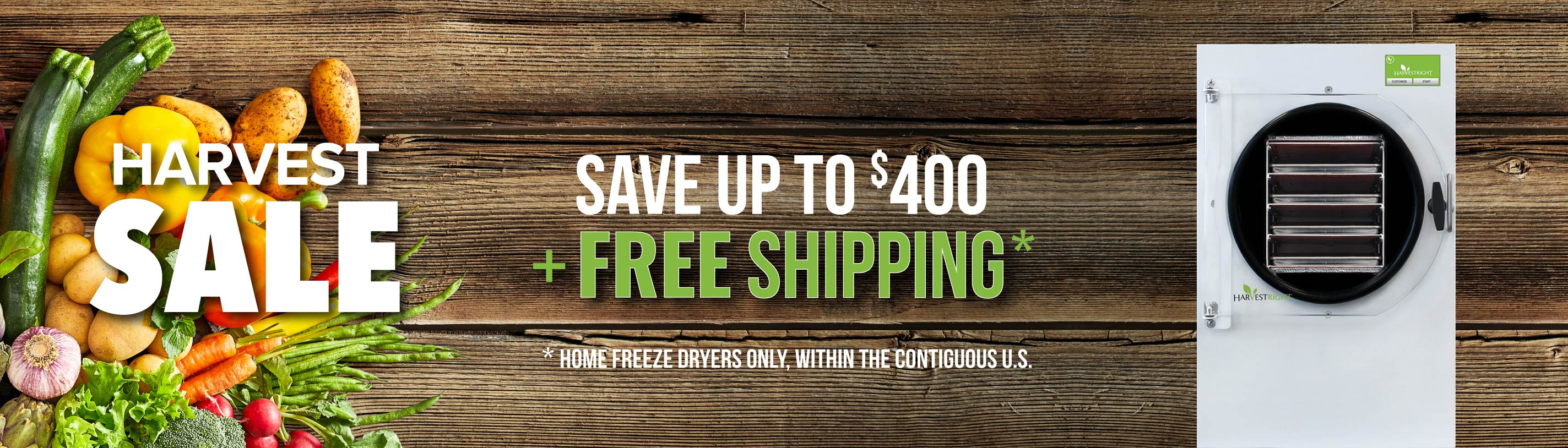 Harvest sale save up to $400 + free shipping* *Home freeze dryers only, within the contiguous U.S.