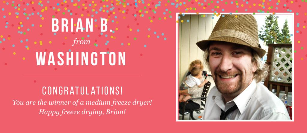 Brian B. Winner of a Medium Freeze Dryer